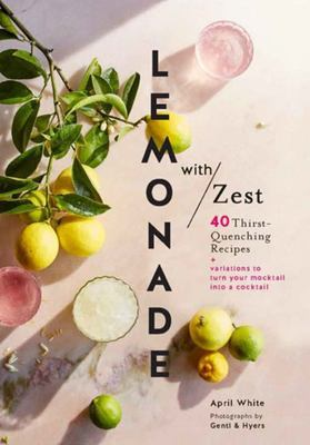 Lemonade With Zest : 40 Thirst-quenching Recipes