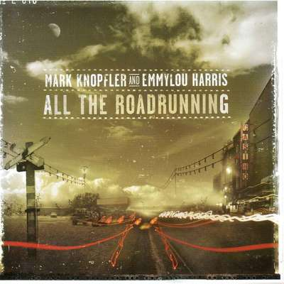 All The Roadrunning - Mark Knopfler & Emmylou Harris