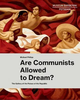 Are Communists Allowed to Dream? : The Gallery of the Palace of the Republic