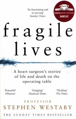 Fragile Lives: A Heart Surgeon's Stories of Life and Death on the Operating Table