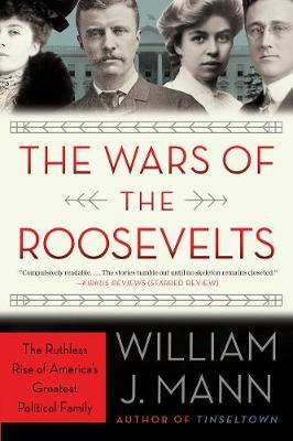 The Wars of the RooseveltsThe Ruthless Rise of America's Greatest Political Family