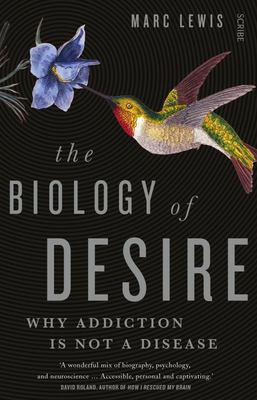 Biology of Desire: Why Addiction is Not a Disease