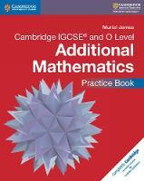 Cambridge IGCSE and O Level Additional Mathematics Practice Book 1st Edition