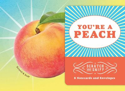 You're a Peach : 8 Scratch and Sniff Notecards