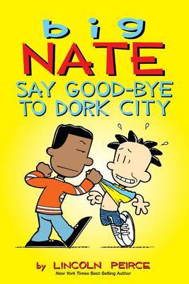 Big Nate: Say Goodbye to Dork City (Big Nate #12)