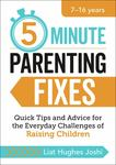 5-Minute Parenting Fixes: Quick Tips and Advice for the Everyday Challenges of Raising Children