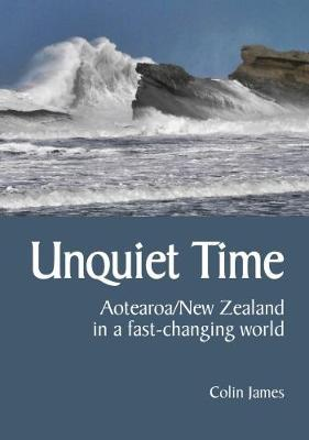 Unquiet Time: Aotearoa/New Zealand in a Fast Changing World