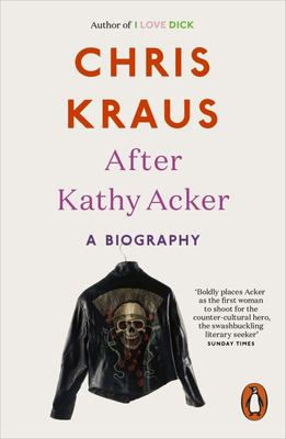 After Kathy Acker: A Biography