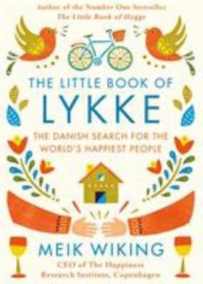 The Little Book of Lykke: A Sense of Purpose, Smiling More and Other Reasons why the Danes are the Happiest People in the World