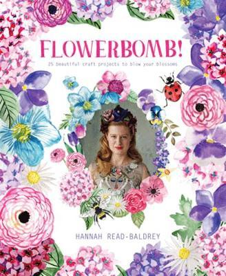 Flowerbomb! : 25 Beautiful Craft Projects to Blow Your Blossoms