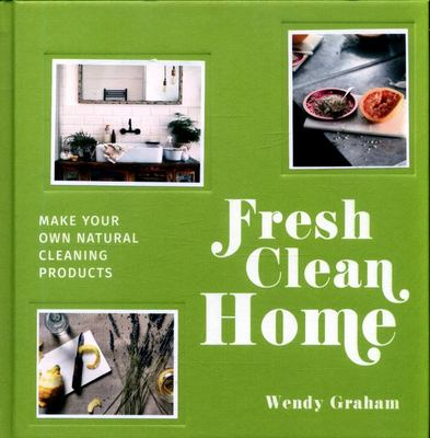 Fresh Clean Home: Make Your Own Natural Cleaning Products