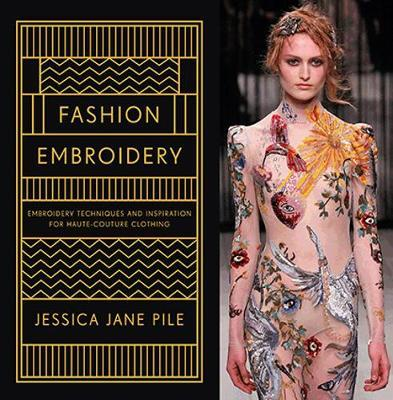 Fashion Embroidery : Embroidery Techniques and Inspiration for Haute-couture Clothing