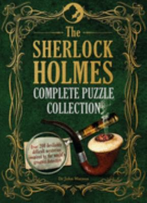 The Sherlock Holmes Complete Puzzle Collection - Over 250 Devlilishly Difficult Mysteries (HB)