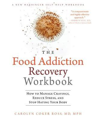 The Food Addiction and Recovery WorkbookHow to End Food Cravings, Manage Your Stress, and Love Your Body
