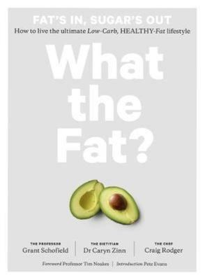 What the Fat? Fat's In, Sugar's Out: How to Live the Ultimate Low-Carb, Healthy-Fat lifestyle (New Edition)