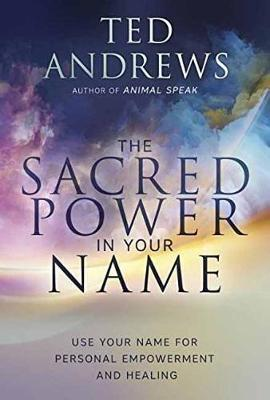 Sacred Power in Your Name, The: Using Your Name for Personal Empowerment and Healing