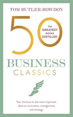 50 Business Classics: Your shortcut to the most important ideas on innovation, management, and strategy