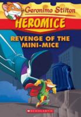 Revenge of the Mini-Mice (Geronimo Stilton Heromice #11)