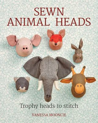 Sewn Animal Heads: 15 Trophy Heads to Stitch