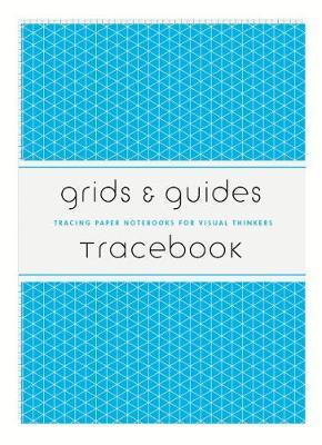 Grids & Guides Tracebook: Tracing Paper Notebooks for Visual Thinkers