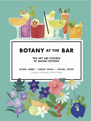 Botany at the Bar : The Art and Science of Making Bitters