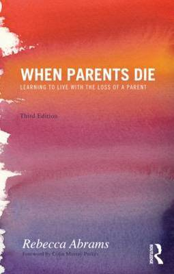 When Parents Die : Learning to Live with the Loss of a Parent