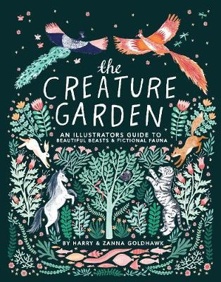 The Creature Garden: An Illustrator's Guide to Beautiful Beasts and Fictional Fauna