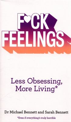 F*Ck Feelings - Less Obsessing More Livi