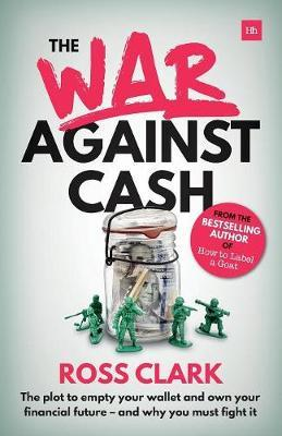 The War Against Cash: The plot to empty your wallet and own your financial future - and why you must fight it