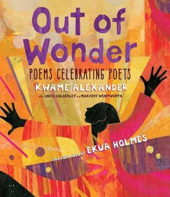 Out of Wonder: Poems Celebrating Poets