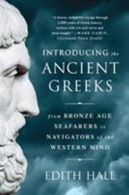 Introducing the Ancient Greeks : From Bronze Age Seafarers to Navigators of the Western Mind