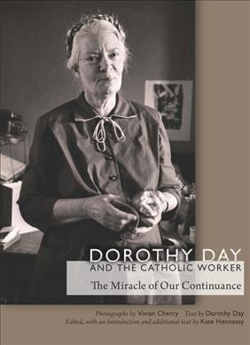 Dorothy Day and the Catholic Worker : The Miracle of Our Continuance