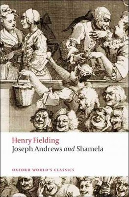 Joseph Andrews and Shamela : The History of the Adventures of Joseph Andrews and of His Friend Mr. Abraham Adams and an Apology for the Life of Mrs. Shamela Andrews