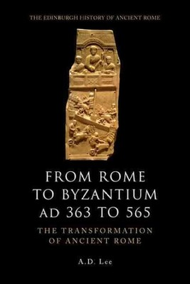 From Rome to Byzantium, AD 363 to 565 : The Transformation of Ancient Rome