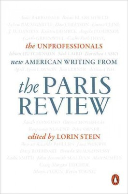 The Unprofessionals : New American Writing from the Paris Review