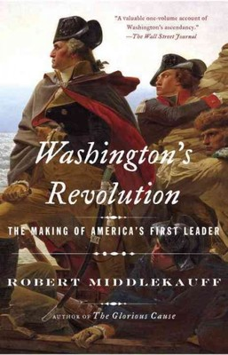 Washington's Revolution : The Making of America's First Leader