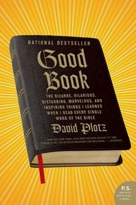 Good Book : The Bizarre, Hilarious, Disturbing, Marvelous, and Inspiring Things I Learned When I Read Every Single Word of The Bible