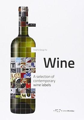 Graphic Design for Wine: A Selection of Contemporary Wine Labels