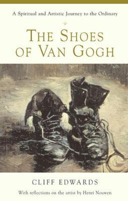 The Shoes of Van Gogh: A Spiritual and Artistic Journey to the Ordinary