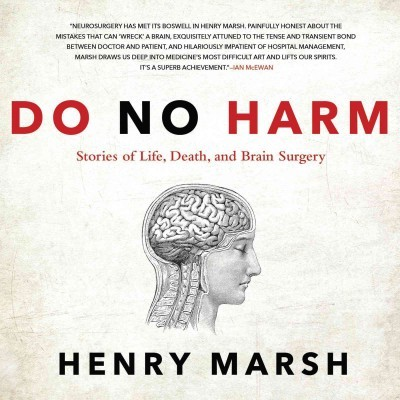 Do No Harm : Stories of Life, Death, and Brain Surgery
