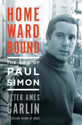 Homeward Bound : The Life of Paul Simon