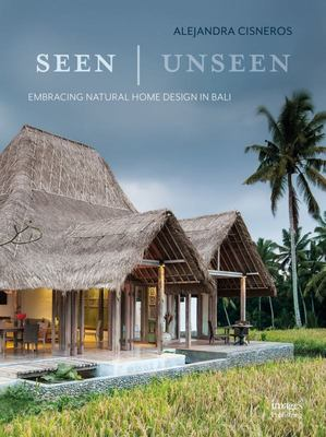 Seen/Unseen: Embracing Natural Design in Bali