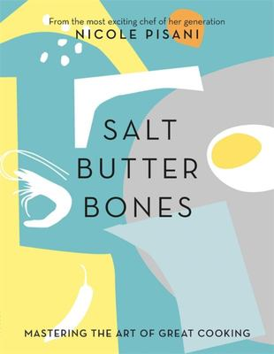 Salt, Butter, Bones: Mastering the art of great cooking
