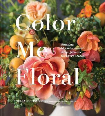 Colour Me Floral : Stunning Monochromatic Arrangements for Every Season