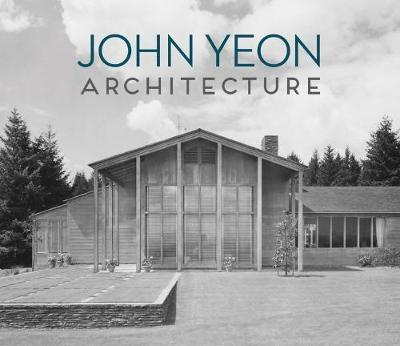 John Yeon Architecture: Building in the Pacific Northwest