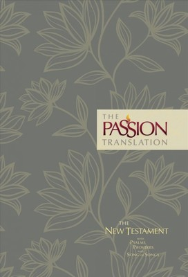 The Passion Translation The New Testament Floral : With Psalms, Proverbs and Song of Songs