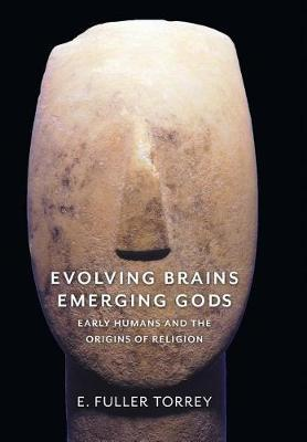 Evolving Brains, Emerging Gods: Early Humans and the Origins of Religion
