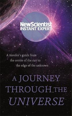 A Journey Through The Universe: A traveler's guide from the centre of the sun to the edge of the unknown