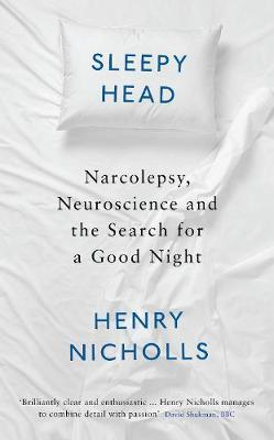 Sleepy Head : Narcolepsy, Neuroscience and the Search for a Good Night