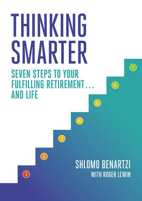 Thinking Smarter: Seven Steps to Your Fulfilling Retirement...and Life